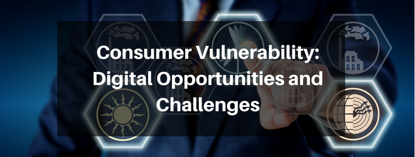 What are the Digital Opportunities and Challenges for Consumer Vulnerability?