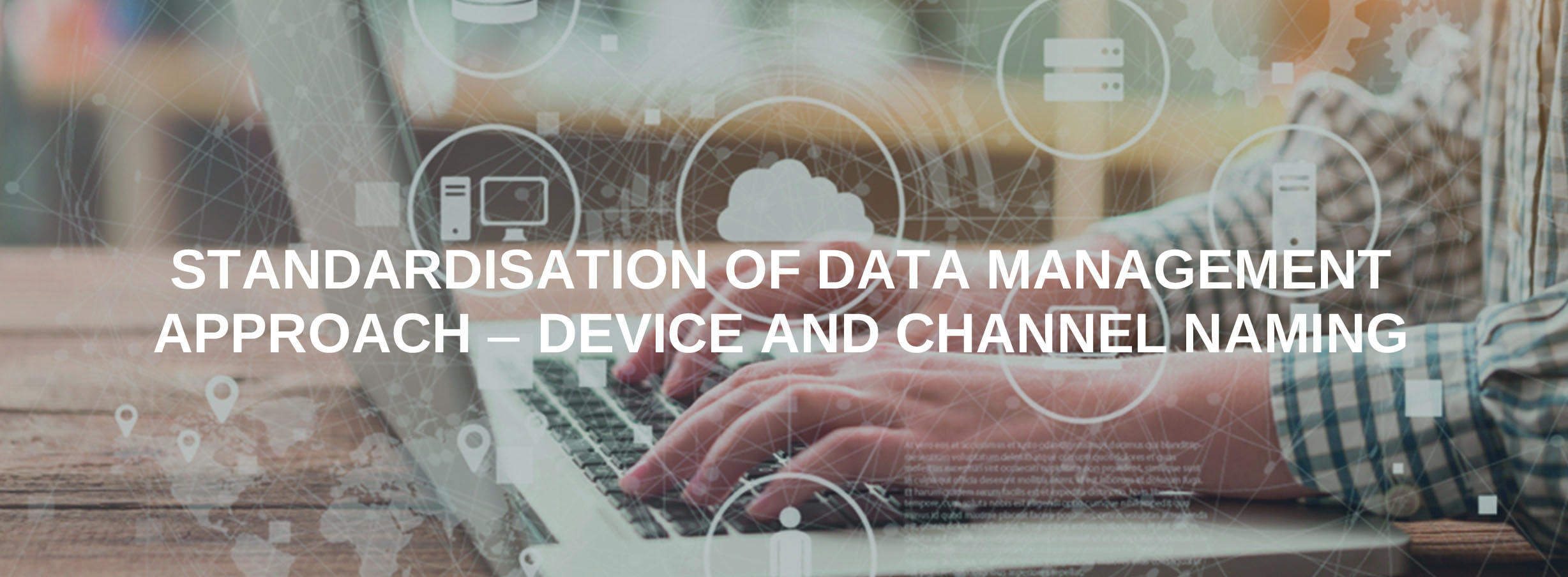 Standardisation of Data Management Approach – Device and Channel Naming