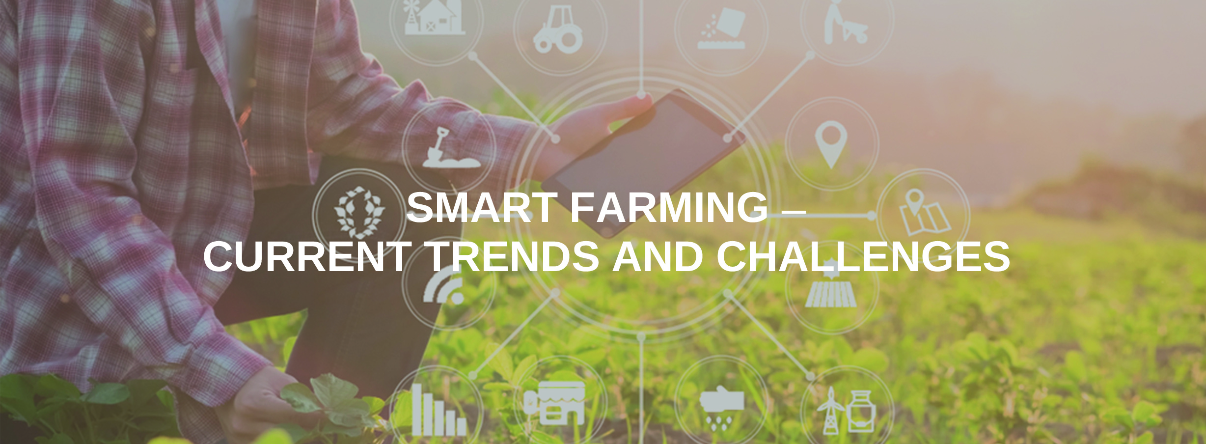 Smart Farming – Current Trends and Challenges