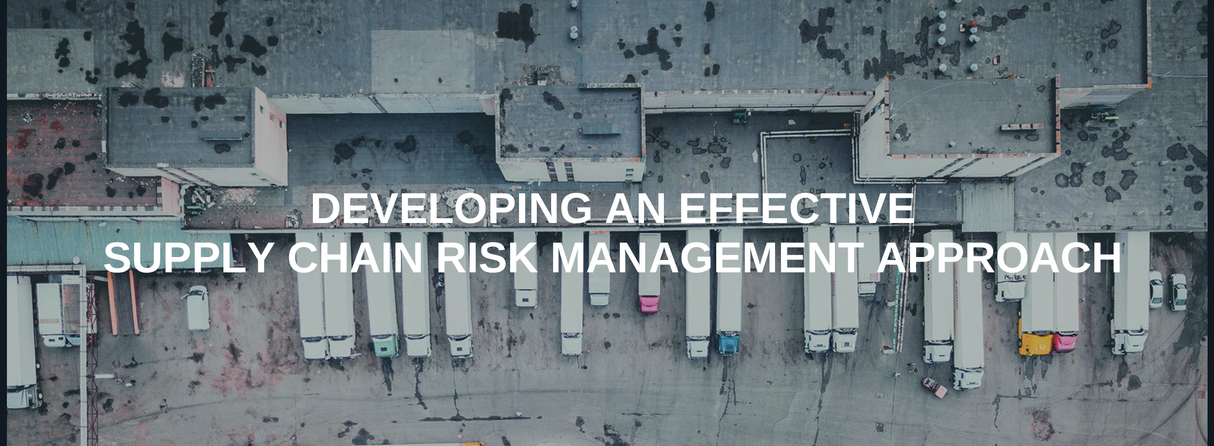 Developing an Effective Supply Chain Risk Management Approach