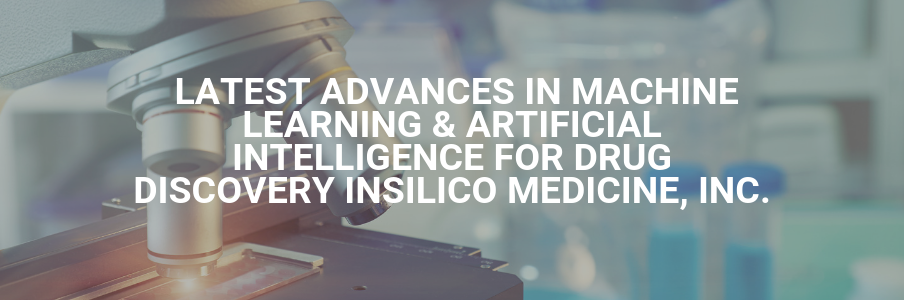 Insilico to present latest advances in Machine Learning & Artificial Intelligence for drug discovery INSILICO MEDICINE, INC.