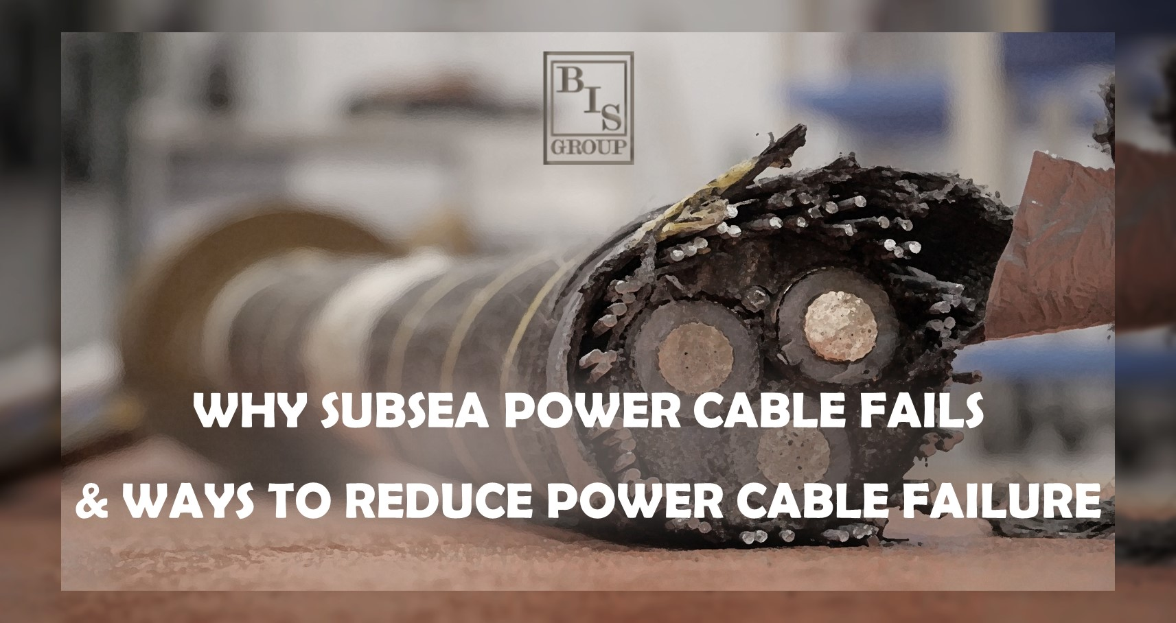 Reasons Why Subsea Power Cable Fails & Ways on How to Reduce Power Cable Failure